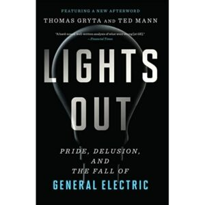 Lights Out Pride, Delusion and the Fall of General Electric