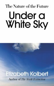 Under a White Sky The Nature of the Future